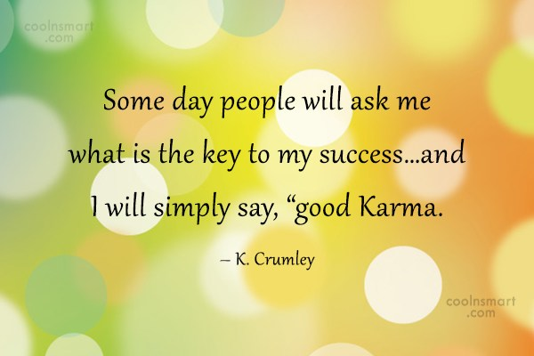 Karma Quote: Some day people will ask me what...