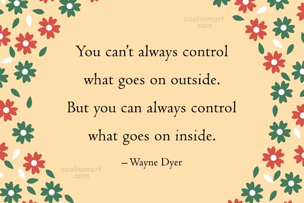 Quote: You can't always control what goes on...