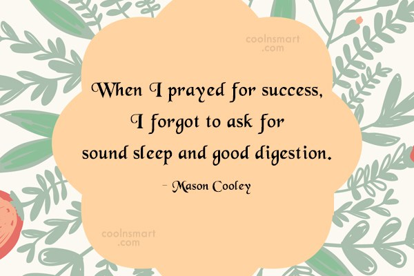 Quote: When I prayed for success, I forgot...