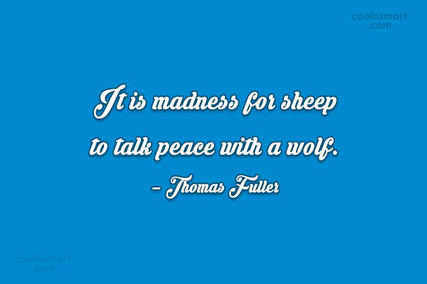 Quote: It is madness for sheep to talk...
