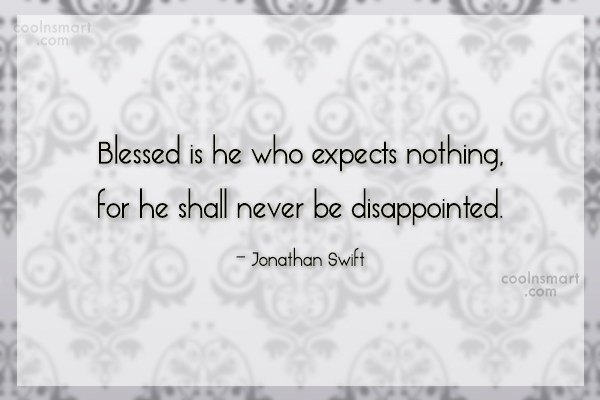 Quote: Blessed is he who expects nothing, for...