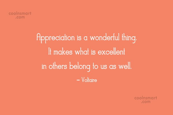 Appreciation Quote: Appreciation is a wonderful thing. It makes...