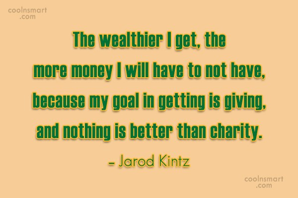Quote: The wealthier I get, the more money...