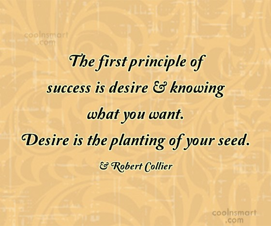 Desire Quote: The first principle of success is desire...