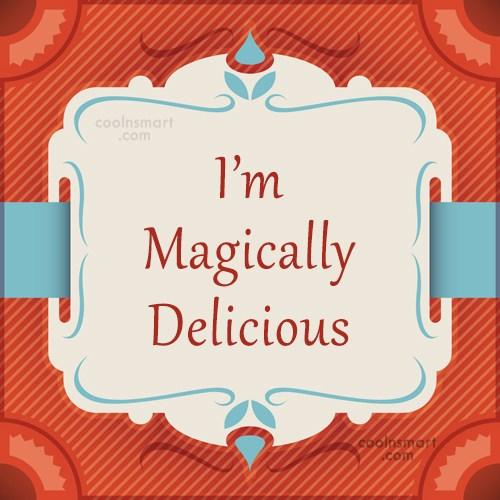 Quote: I'm Magically Delicious