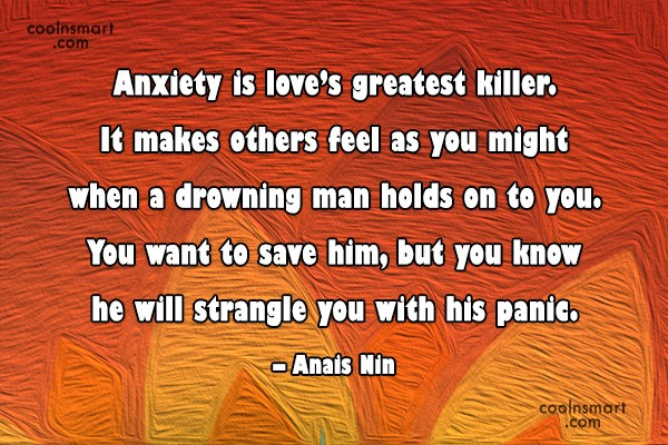 Quote: Anxiety is love's greatest killer. It makes...