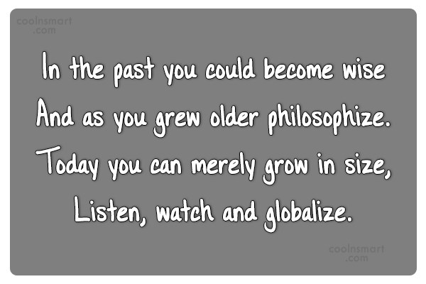 Quote: In the past you could become wise...