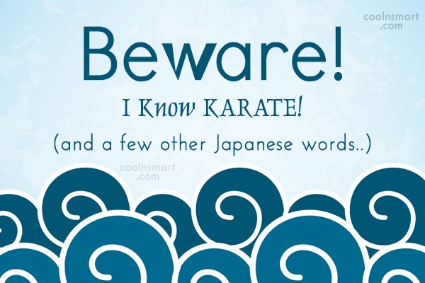 Quote: Beware! I Know KARATE! (and a few...