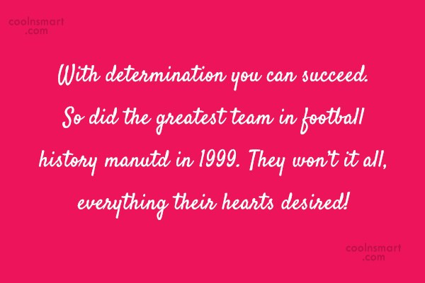 Quote: With determination you can succeed. So did...
