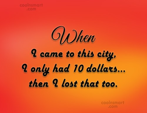 Quote: When I came to this city, I...