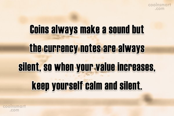 Quote: Coins always make a sound but the...