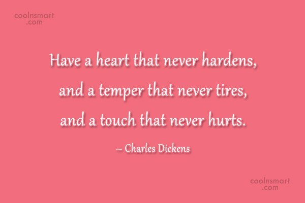 Quote: Have a heart that never hardens, and...