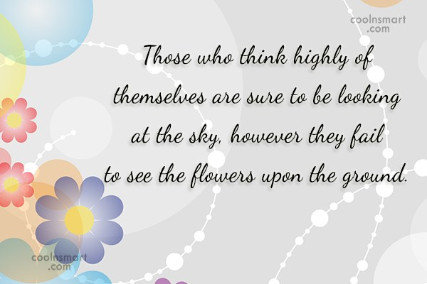 Quote: Those who think highly of themselves are...