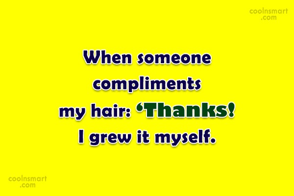 Quote: When someone compliments my hair: 'Thanks! I...