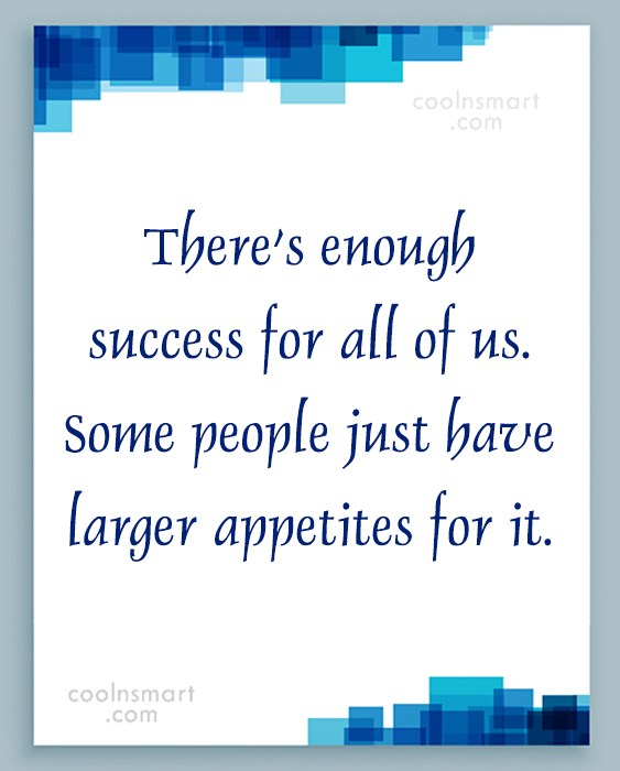 Quote: There's enough success for all of us....