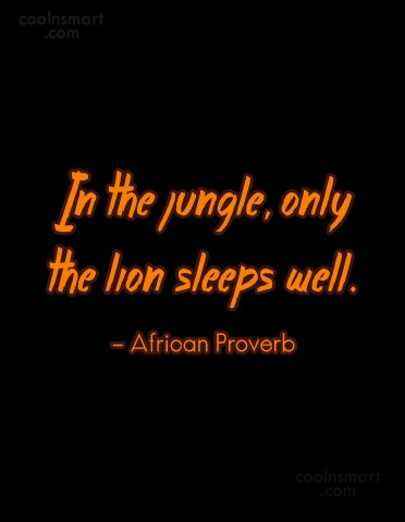 Quote: In the jungle, only the lion sleeps...