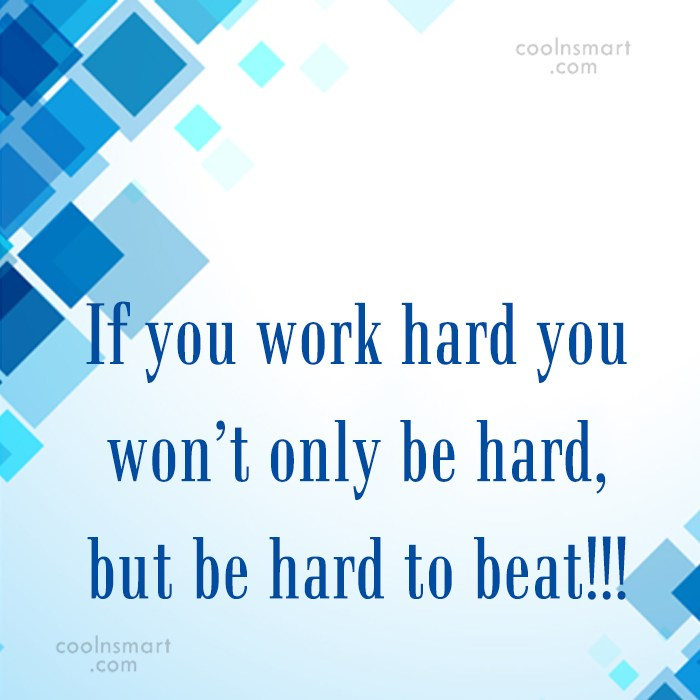 Quote: If you work hard you won't only...