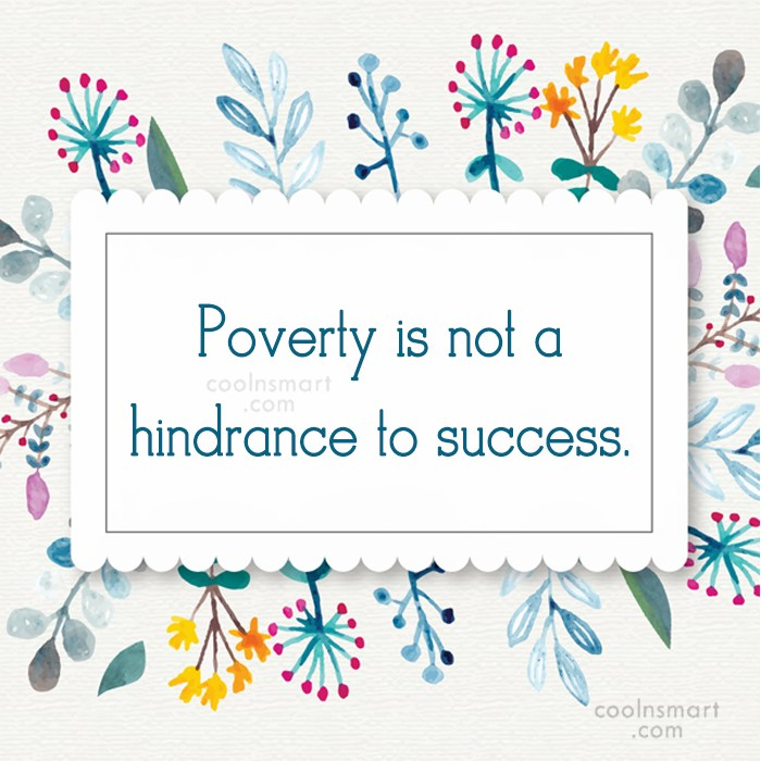 poverty is not a hindrance to success essay This report are, however, those of the authors and not necessarily those of the   and provide improved opportunities for educational success for certain groups of   (b) hindrances include the tensions between collaborative and competitive.