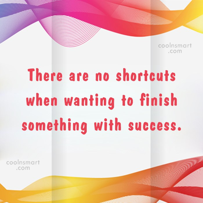 Quote: There are no shortcuts when wanting to...