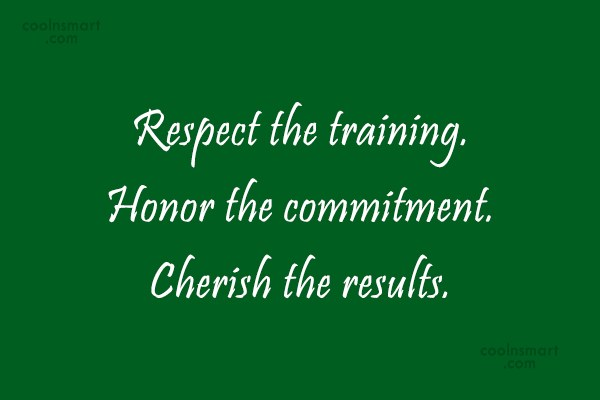 training quote respect the training honor the commitment cherish