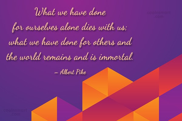 Generosity Quote: What we have done for ourselves alone...