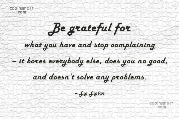 Quote: Be grateful for what you have and...