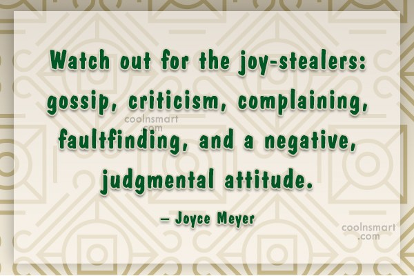 Quote: Watch out for the joy-stealers: gossip, criticism,...