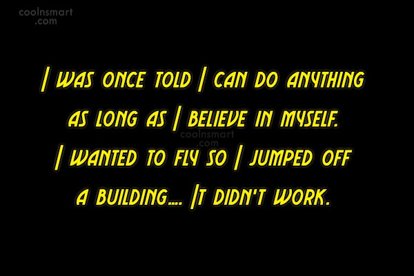 Quote: I was once told I can do...