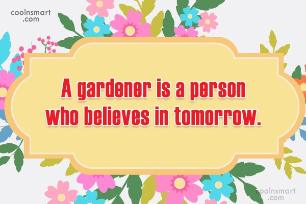Gardening Quote: A gardener is a person who believes...
