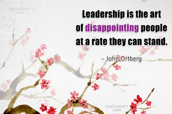 Leadership Quote: Leadership is the art of disappointing people...