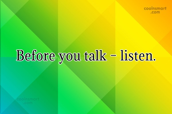 Listening Quote: Before you talk – listen.