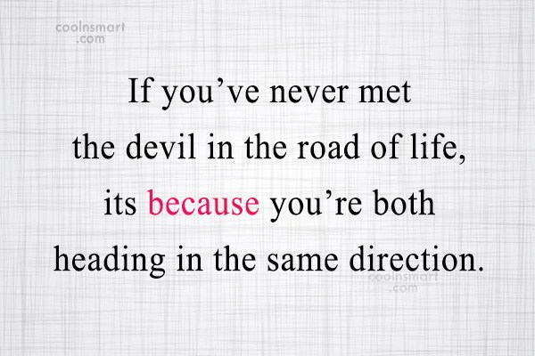 Sarcastic Quote: If you've never met the devil in...