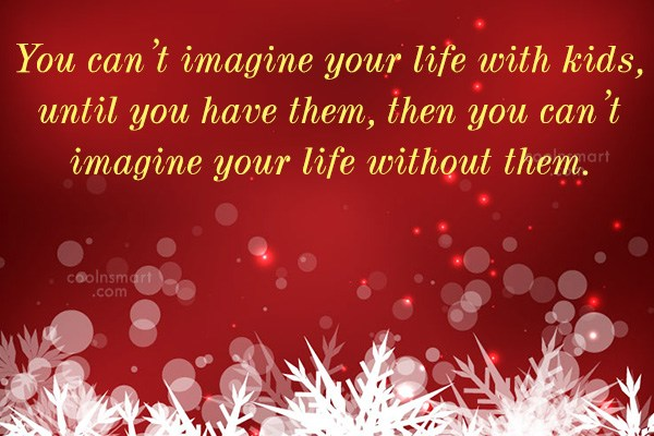 Baby Quote: You can't imagine your life with kids,...