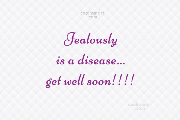 Sarcastic Quote: Jealously is a disease…get well soon!!!!