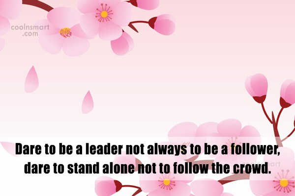 Leadership Quote: Dare to be a leader not always...