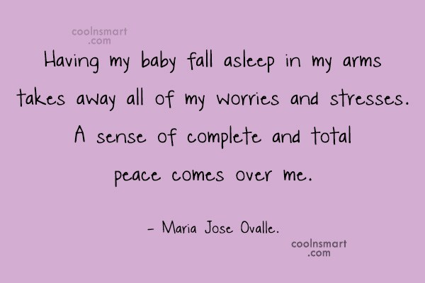 Baby Quote: Having my baby fall asleep in my...