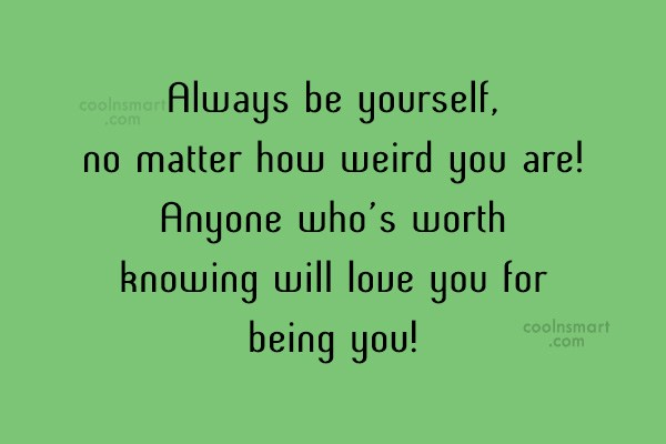 Images Quote: Always be yourself, no matter how weird...