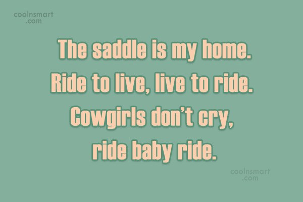 Horse Quote: The saddle is my home. Ride to...