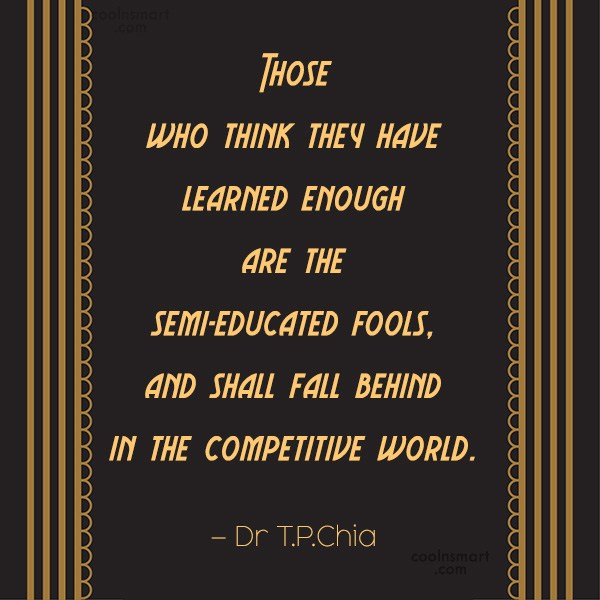 Learning Quote: Those who think they have learned enough...