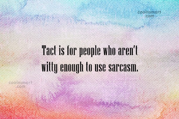 Sarcastic Quote: Tact is for people who aren't witty...