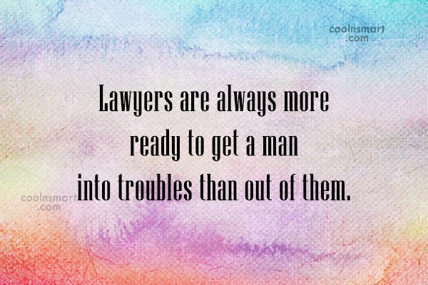 Quote: Lawyers are always more ready to get...