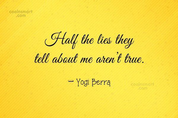 Quote: Half the lies they tell about me...