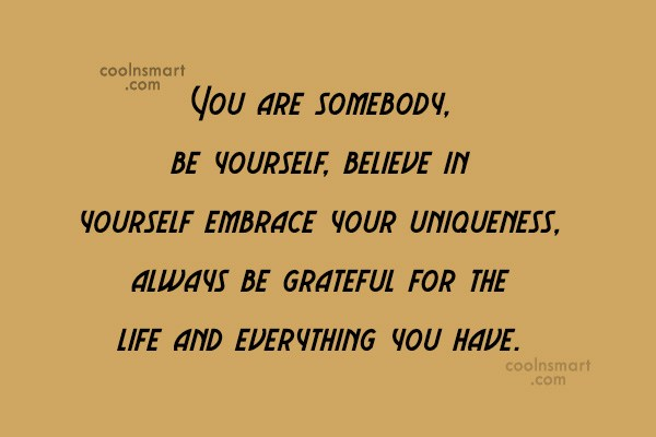 Images Quote: You are somebody, be yourself, believe in...