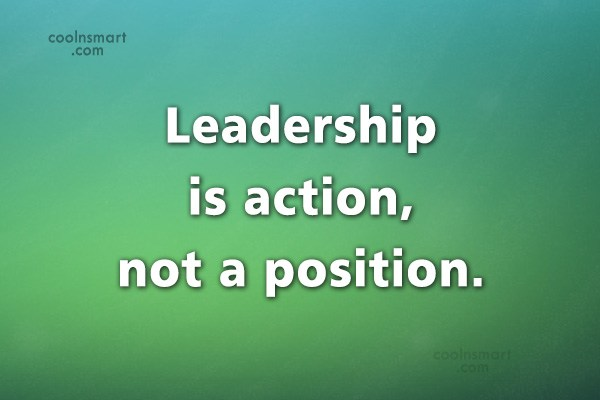 Leadership Quote: Leadership is action, not a position.