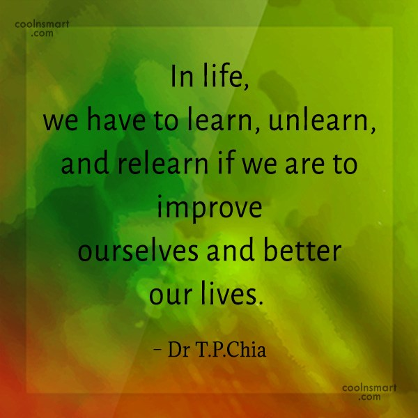 Learning Quote: In life, we have to learn, unlearn,...