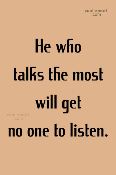 Listening Quote: He who talks the most will get...