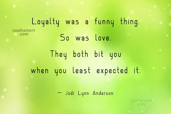 Quote: Loyalty was a funny thing. So was...