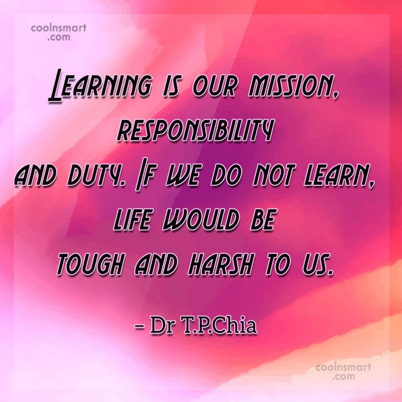Learning Quote: Learning is our mission, responsibility and duty....