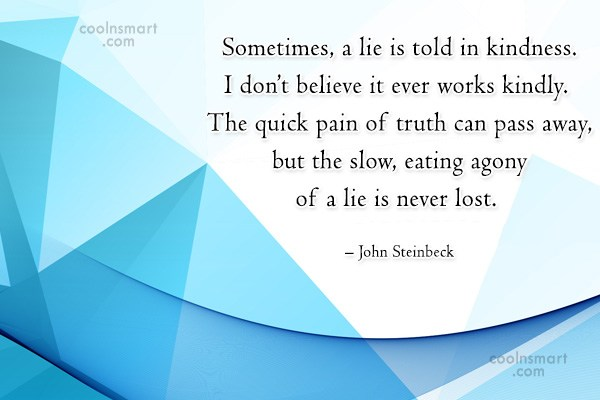 Quote: Sometimes, a lie is told in kindness....
