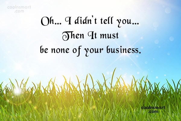 Sarcastic Quote: Oh… I didn't tell you… Then It...